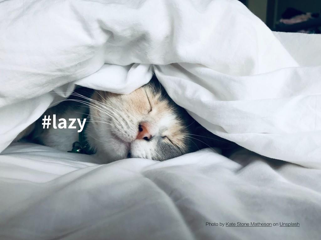 #lazy Photo by Kate Stone Matheson on Unsplash