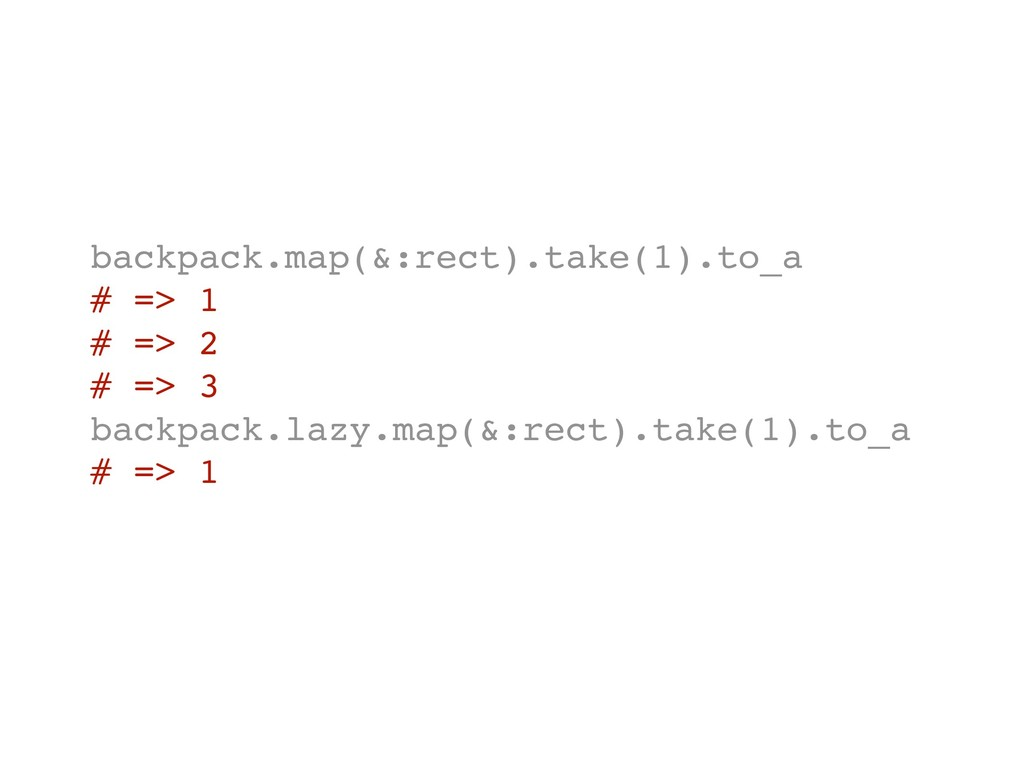 backpack.map(&:rect).take(1).to_a # => 1 # => 2...