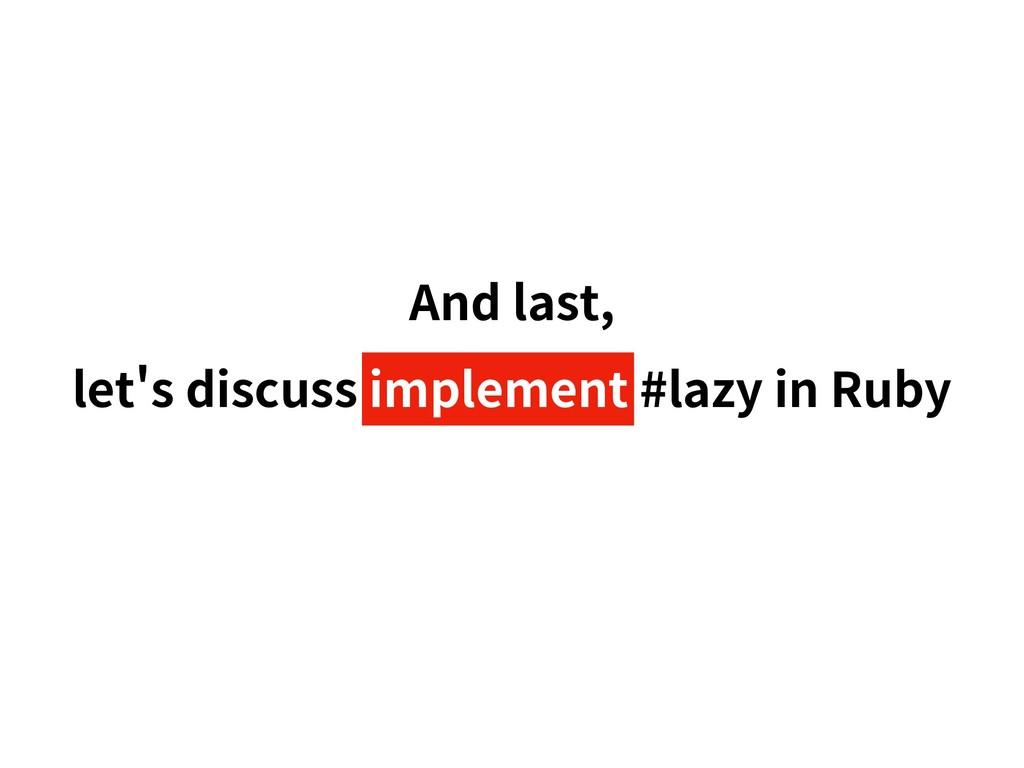 And last, let s discuss implement #lazy in Ruby