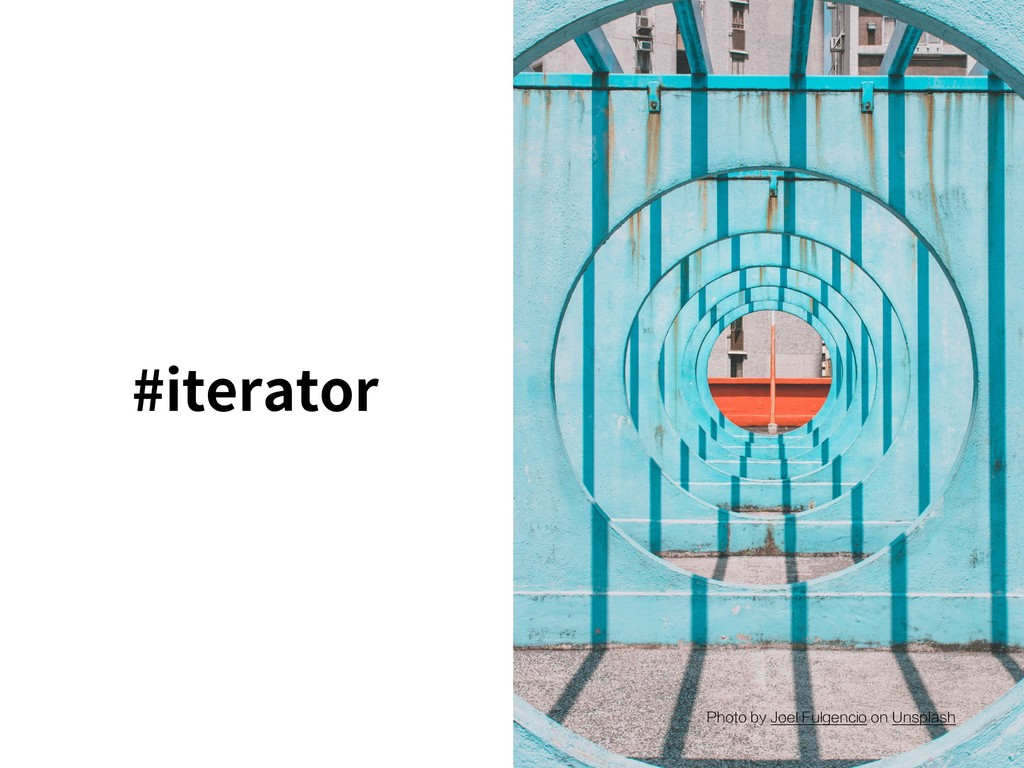 #iterator Photo by Joel Fulgencio on Unsplash