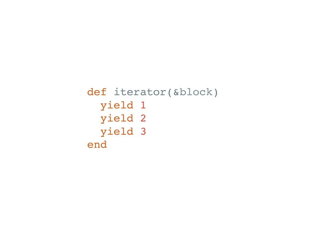 def iterator(&block) yield 1 yield 2 yield 3 end