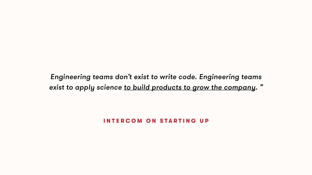 Engineering teams don't exist to write code. En...