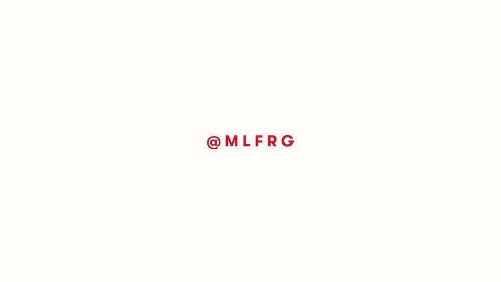 @ M L F R G