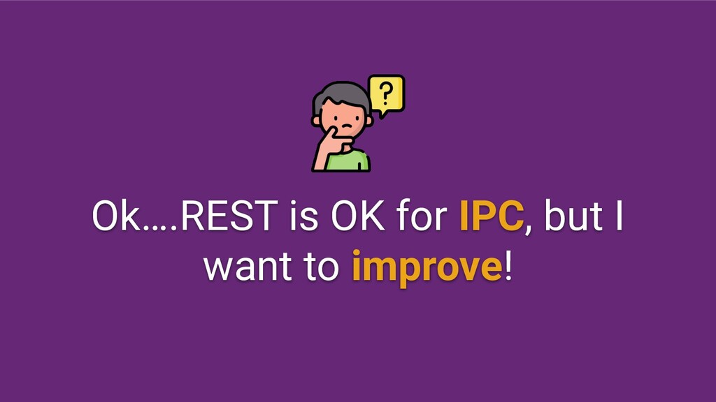Ok….REST is OK for IPC, but I want to improve!