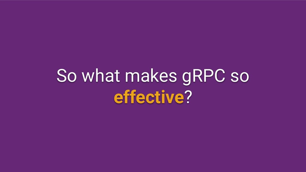 So what makes gRPC so effective?