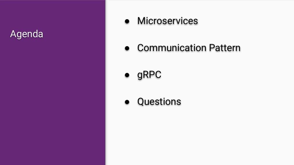 Agenda ● Microservices ● Communication Pattern ...