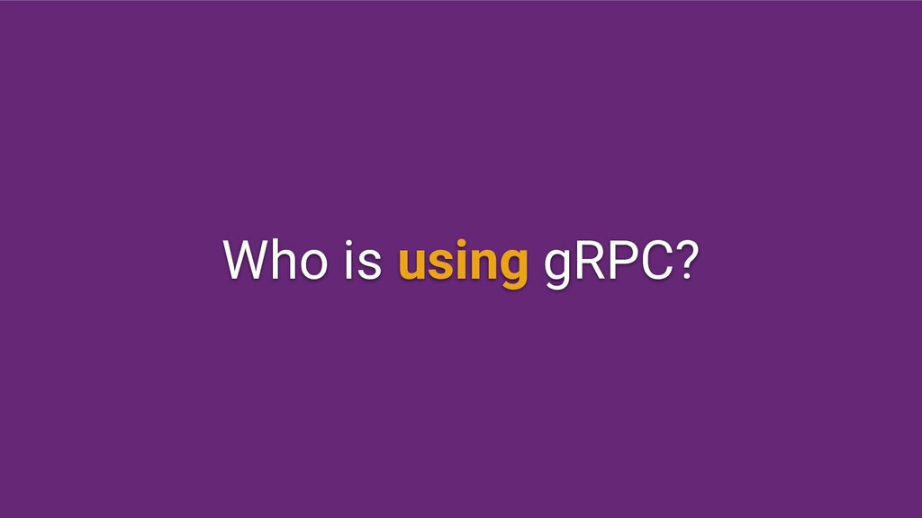 Who is using gRPC?