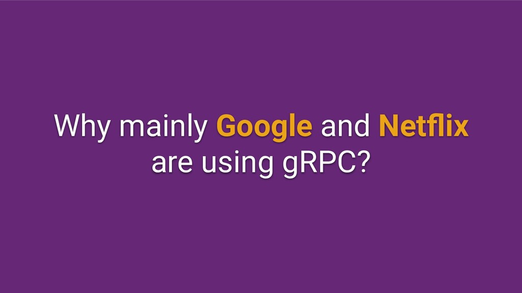 Why mainly Google and Netflix are using gRPC?