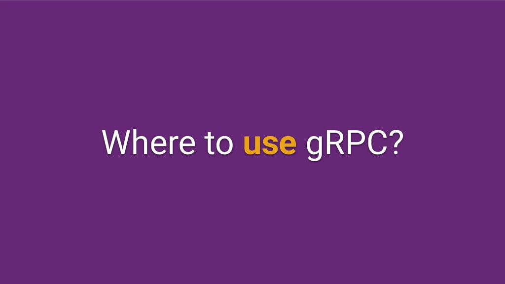 Where to use gRPC?