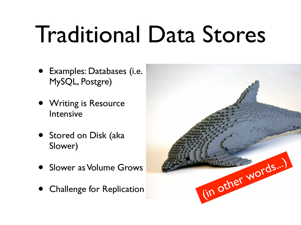 Traditional Data Stores • Examples: Databases (...