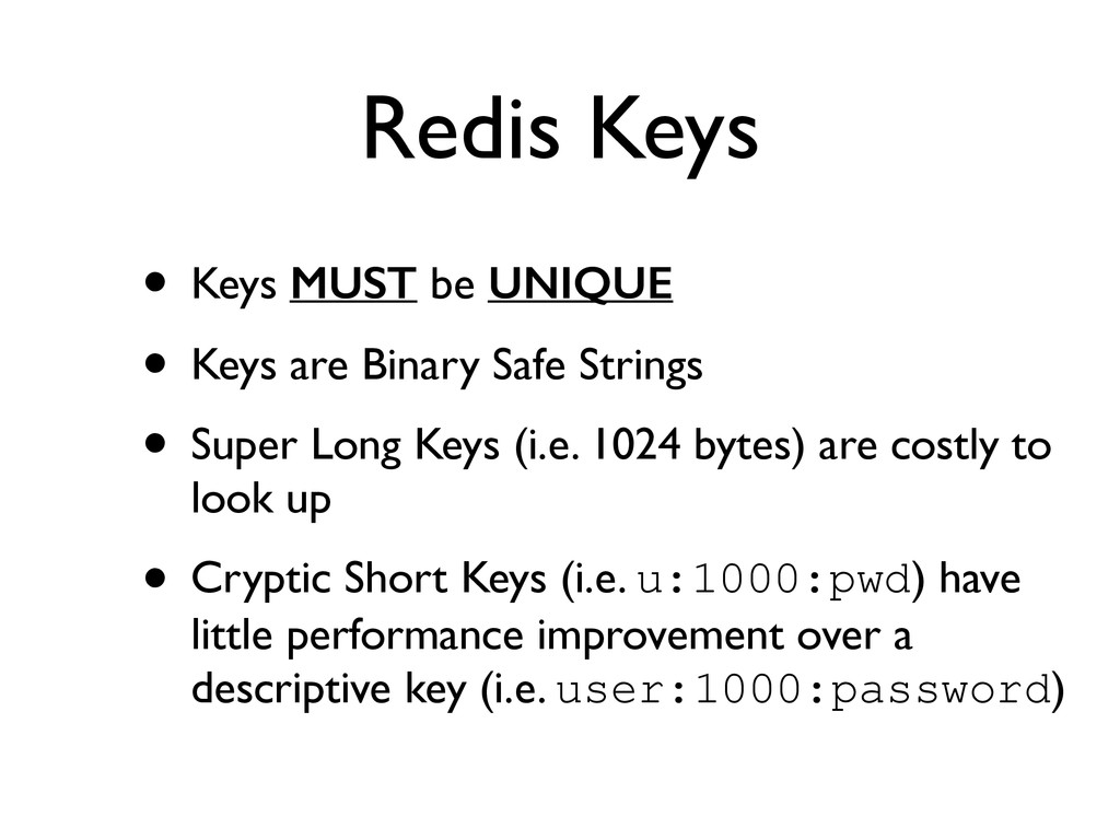 Redis Keys • Keys MUST be UNIQUE	 