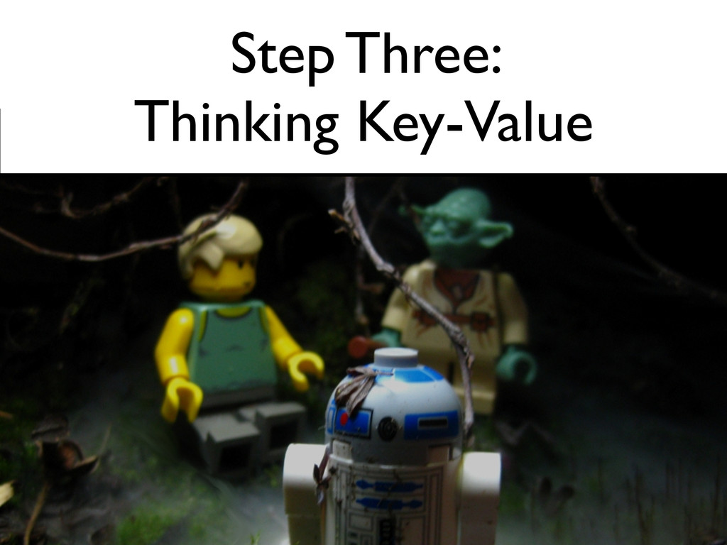 Step Three:  Thinking Key-Value