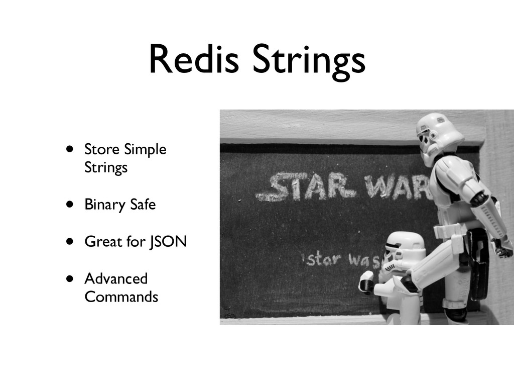Redis Strings • Store Simple Strings	 