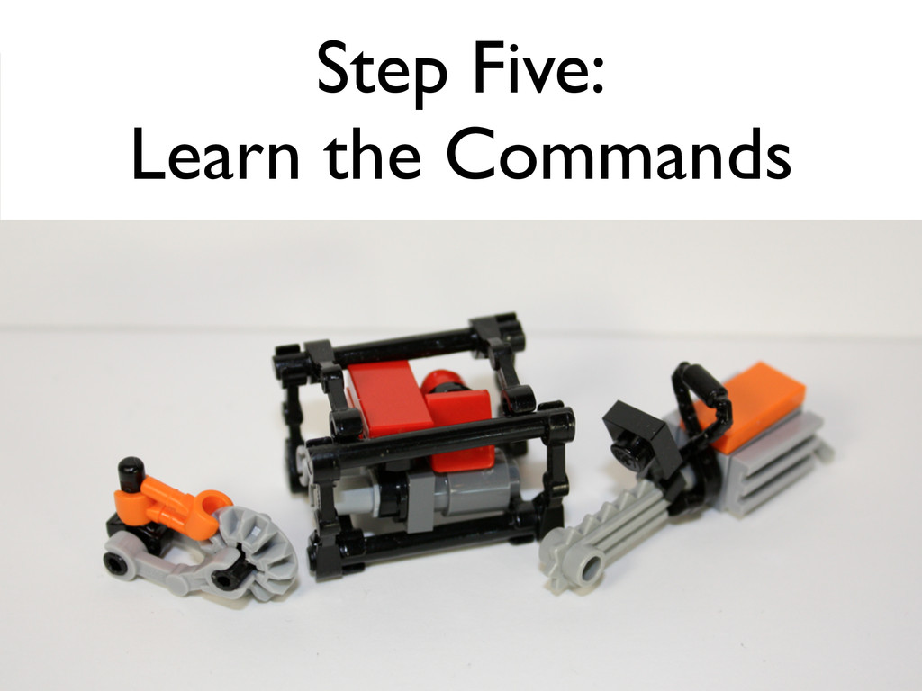 Step Five: Learn the Commands