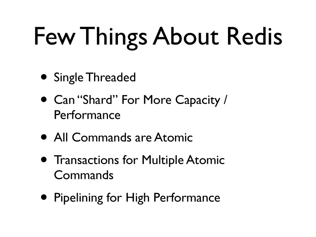 Few Things About Redis • Single Threaded	 