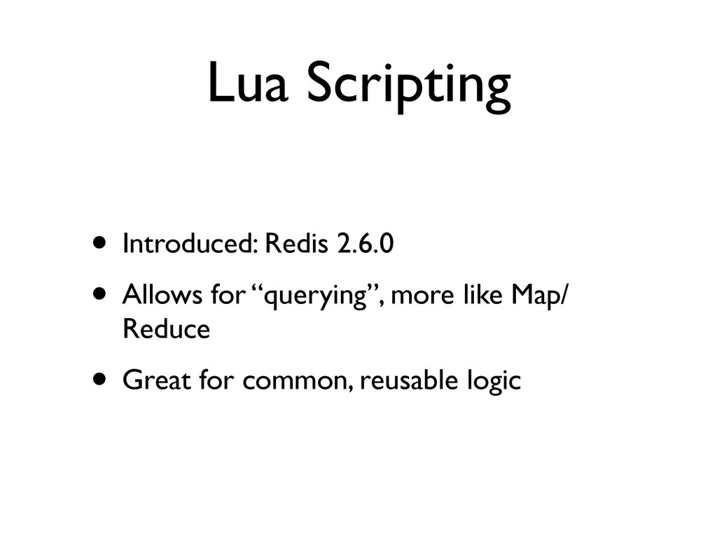 Lua Scripting • Introduced: Redis 2.6.0	 