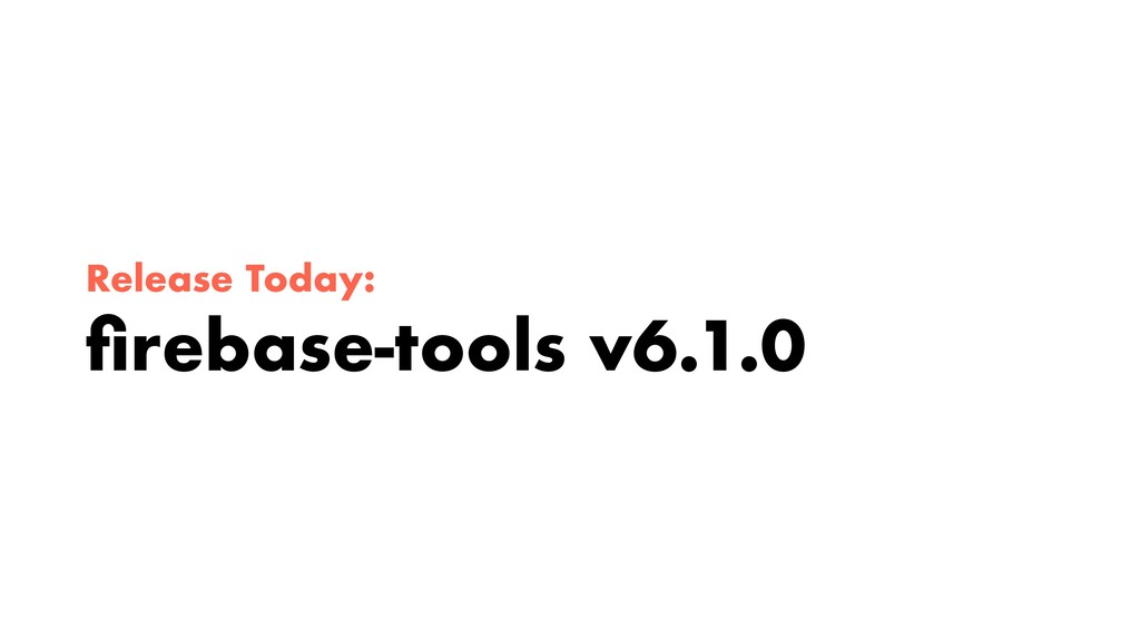 Release Today: firebase-tools v6.1.0
