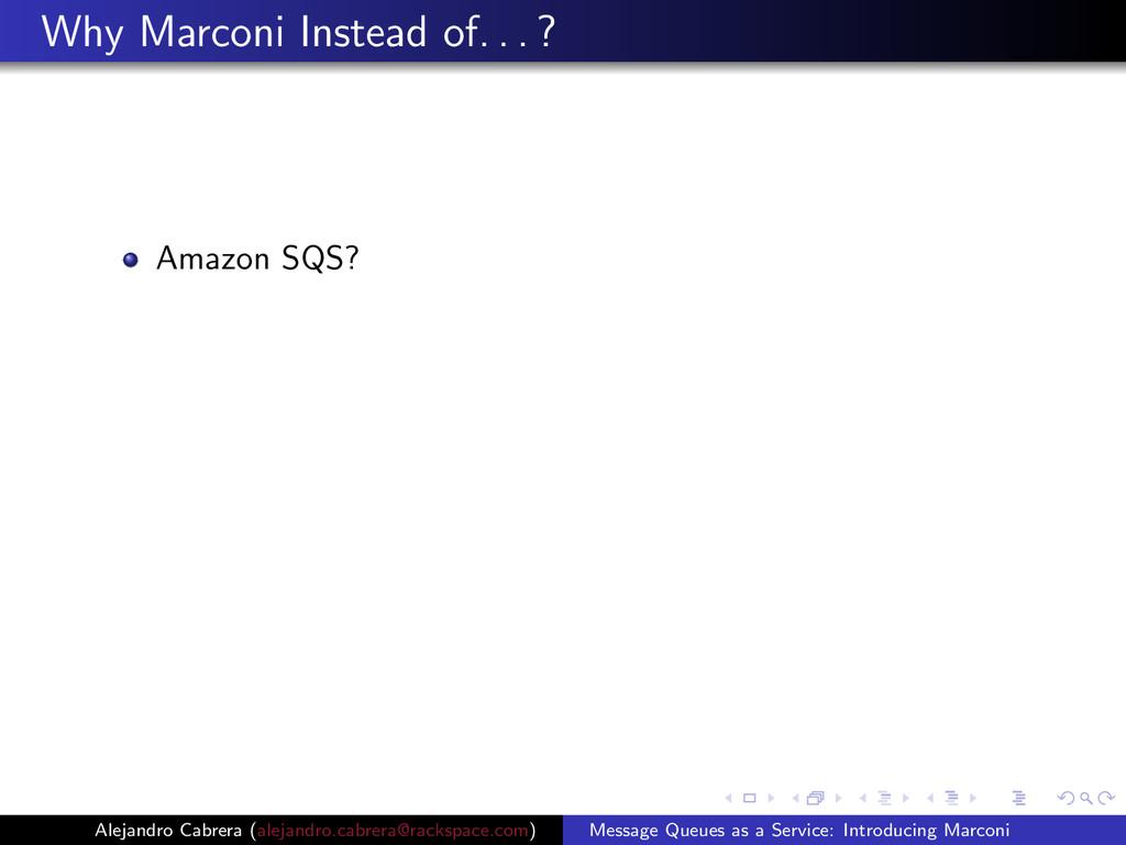 Why Marconi Instead of. . . ? Amazon SQS? Aleja...