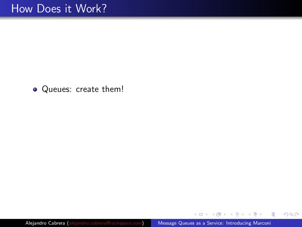 How Does it Work? Queues: create them! Alejandr...