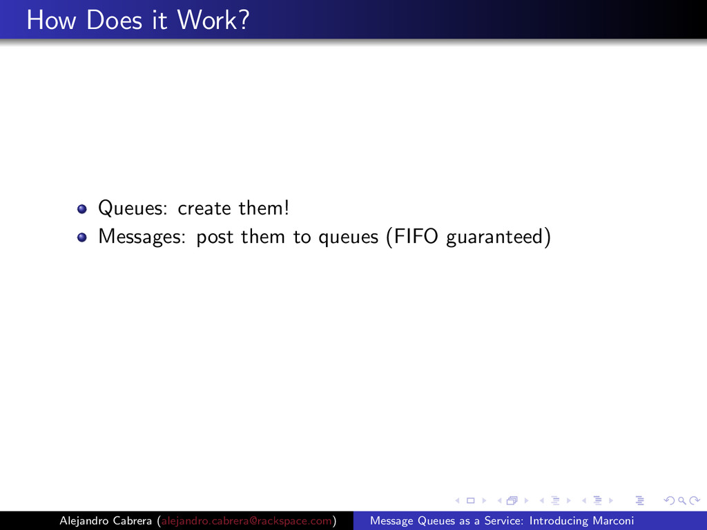 How Does it Work? Queues: create them! Messages...