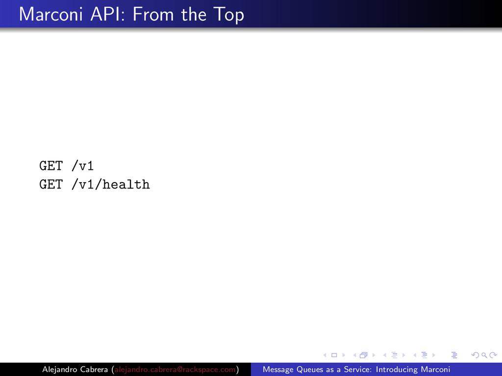 Marconi API: From the Top GET /v1 GET /v1/healt...
