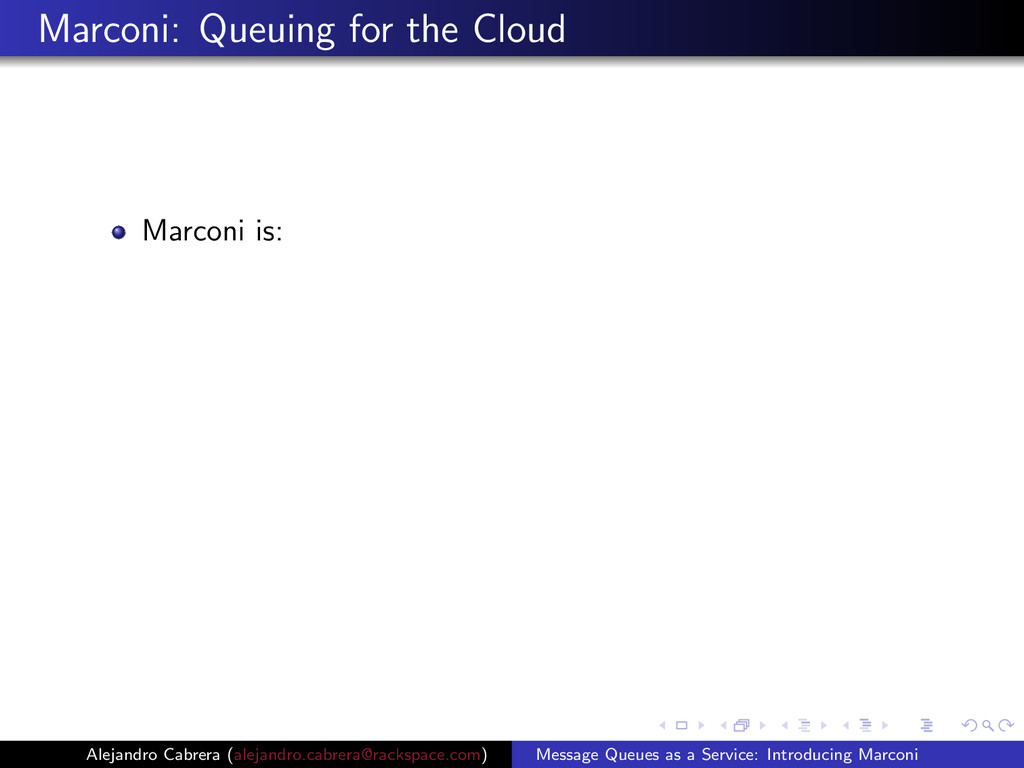 Marconi: Queuing for the Cloud Marconi is: Alej...