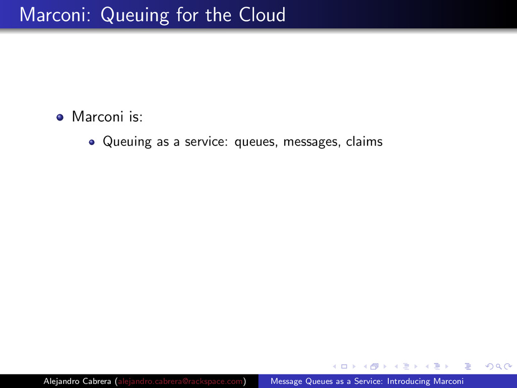 Marconi: Queuing for the Cloud Marconi is: Queu...