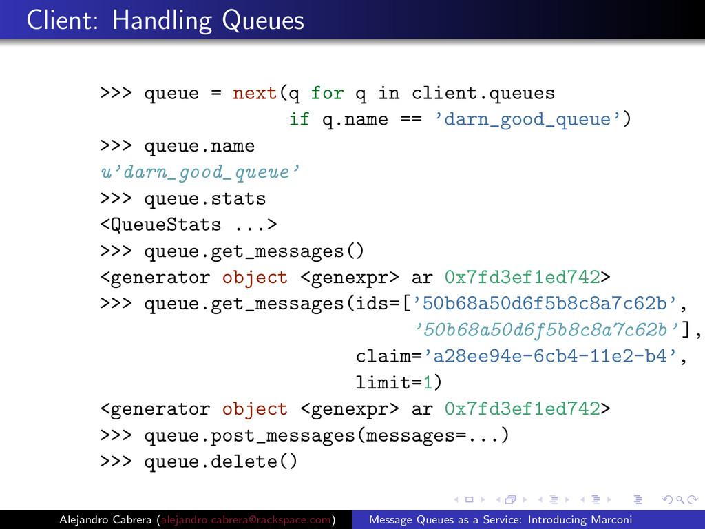 Client: Handling Queues >>> queue = next(q for ...