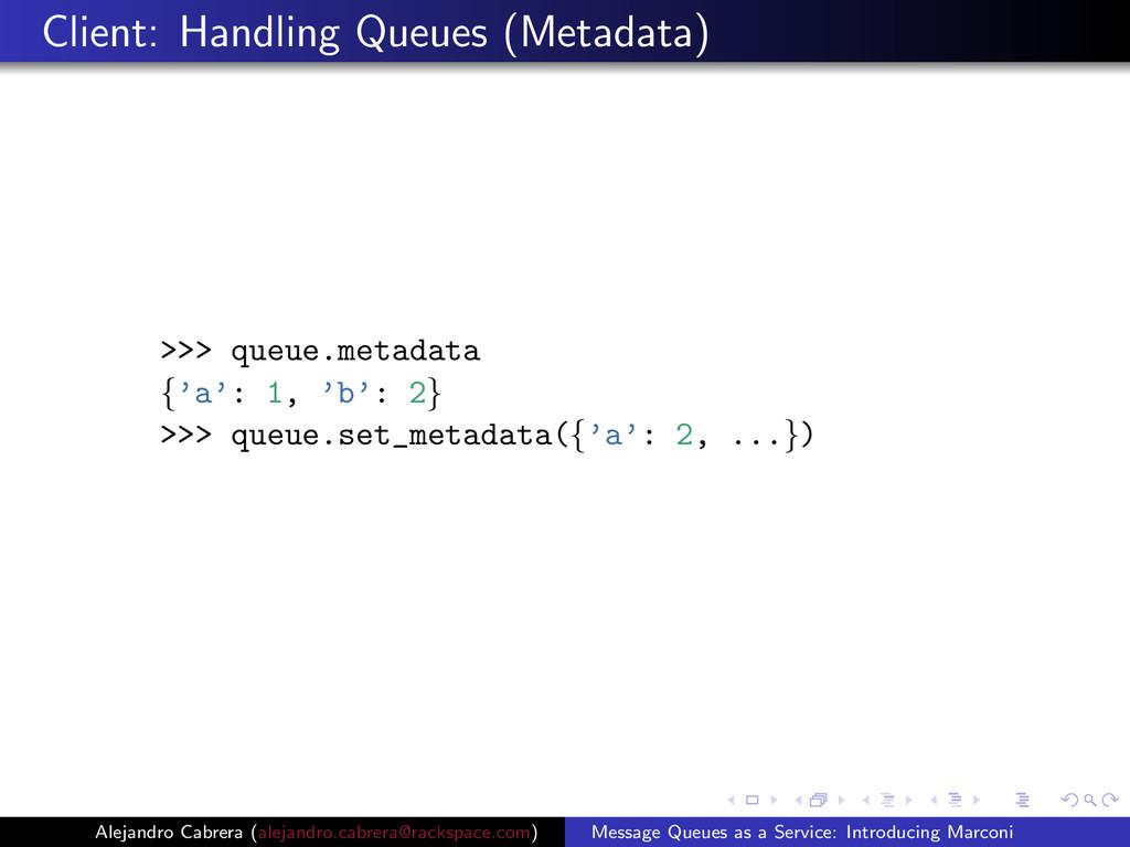 Client: Handling Queues (Metadata) >>> queue.me...