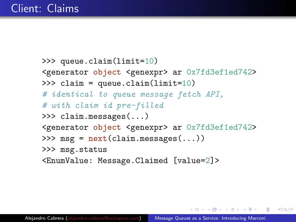Client: Claims >>> queue.claim(limit=10) <gener...