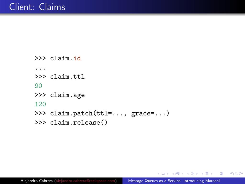 Client: Claims >>> claim.id ... >>> claim.ttl 9...