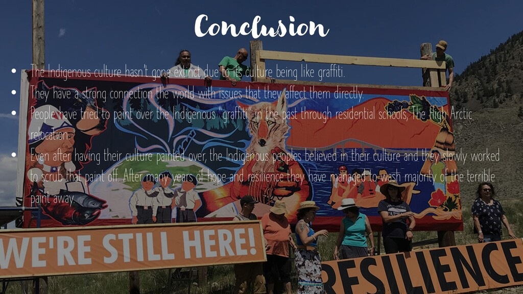 Conclusion • The Indigenous culture hasn't gone...