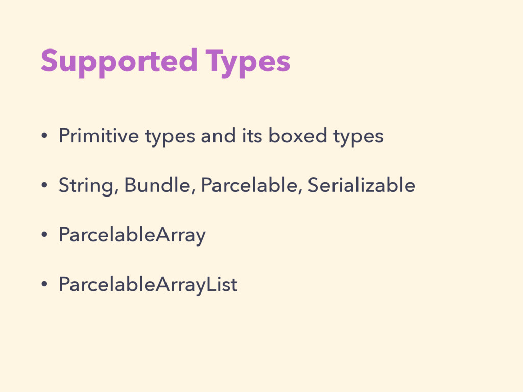 Supported Types • Primitive types and its boxed...