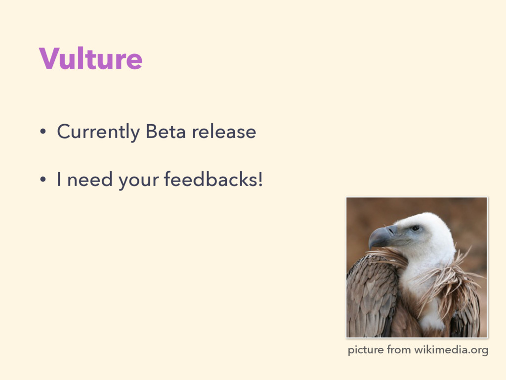 Vulture • Currently Beta release • I need your ...