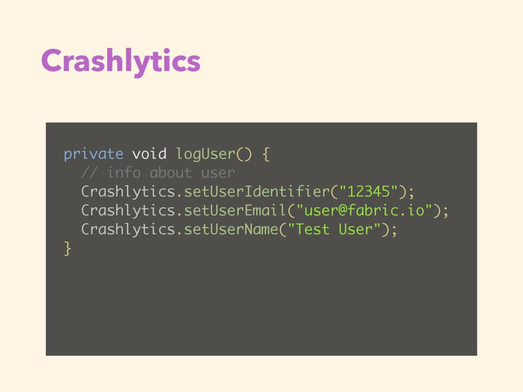 Crashlytics private void logUser() { // info ab...