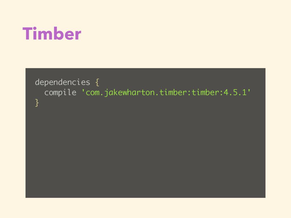 Timber dependencies { compile 'com.jakewharton....