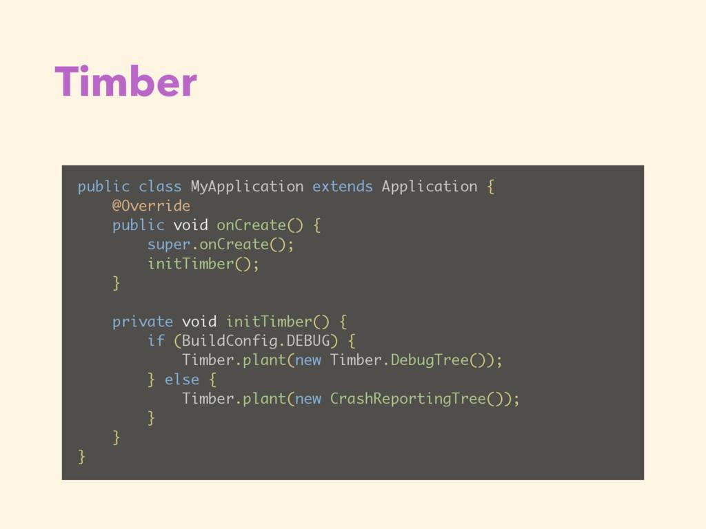 Timber public class MyApplication extends Appli...