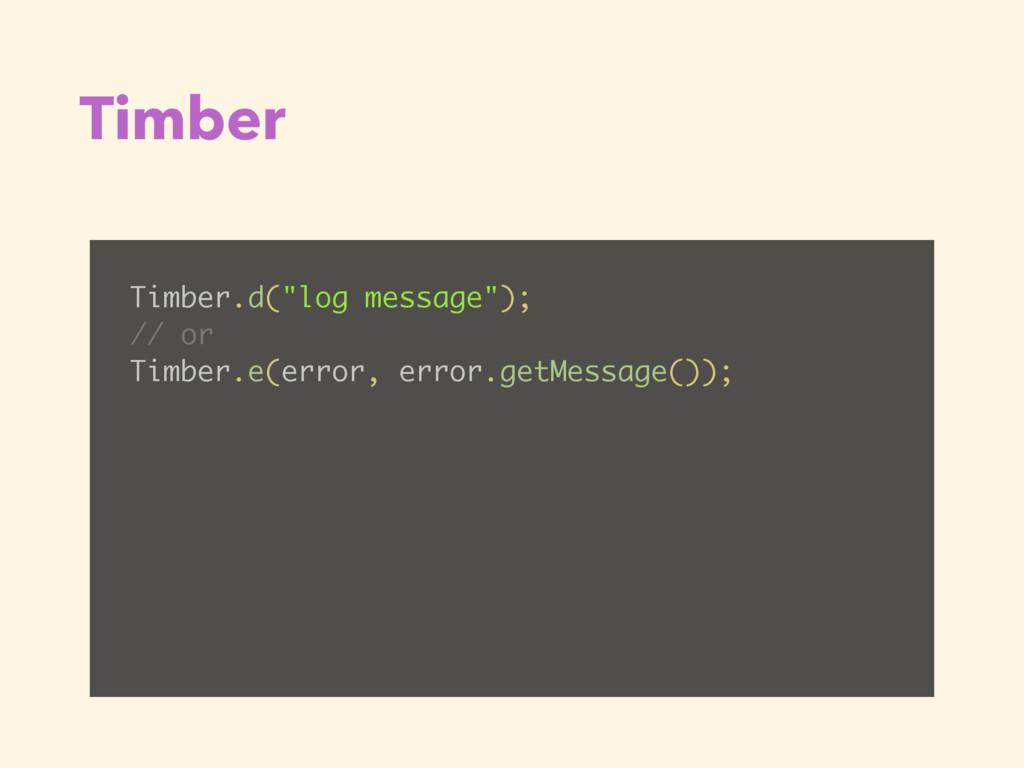 """Timber Timber.d(""""log message""""); // or Timber.e(..."""