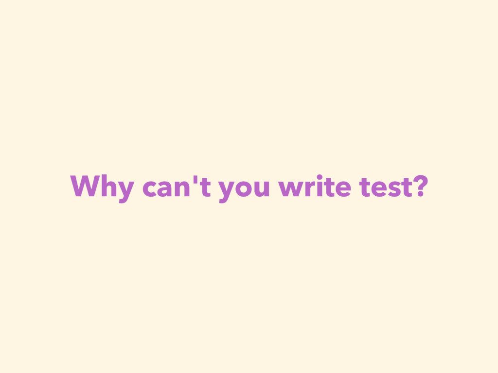 Why can't you write test?