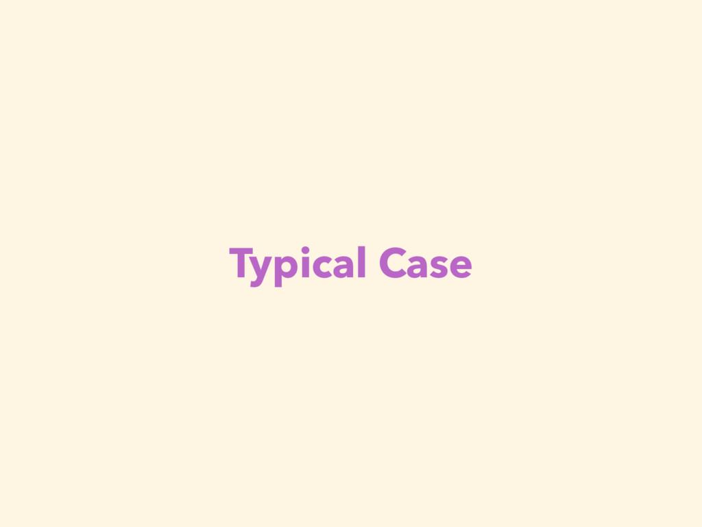 Typical Case