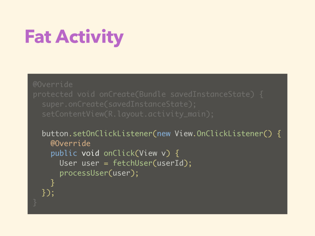 Fat Activity @Override protected void onCreate(...