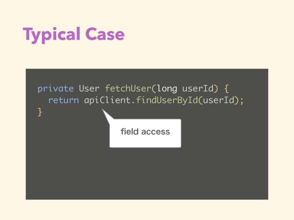 Typical Case private User fetchUser(long userId...