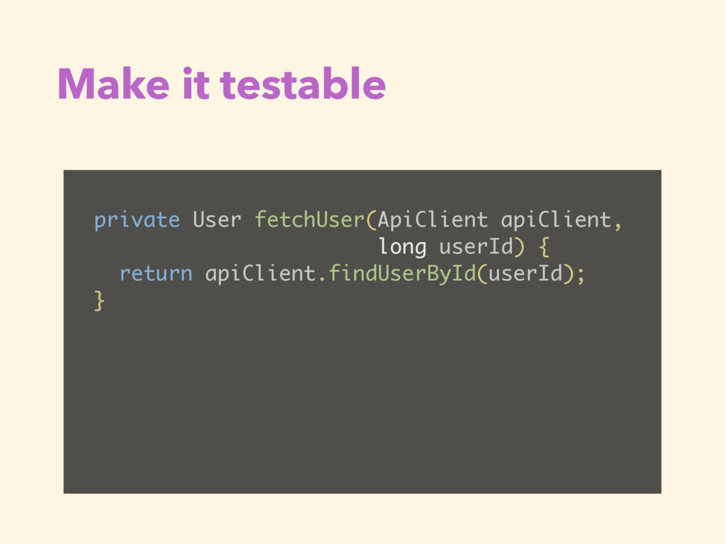 Make it testable private User fetchUser(ApiClie...