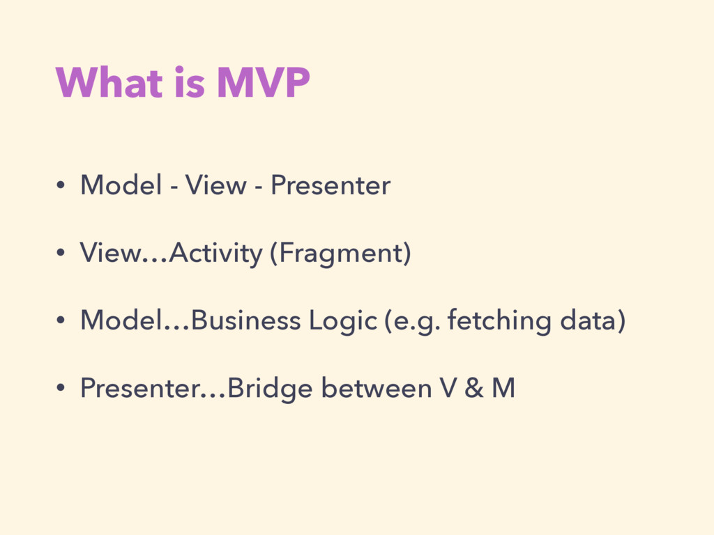 What is MVP • Model - View - Presenter • View…A...