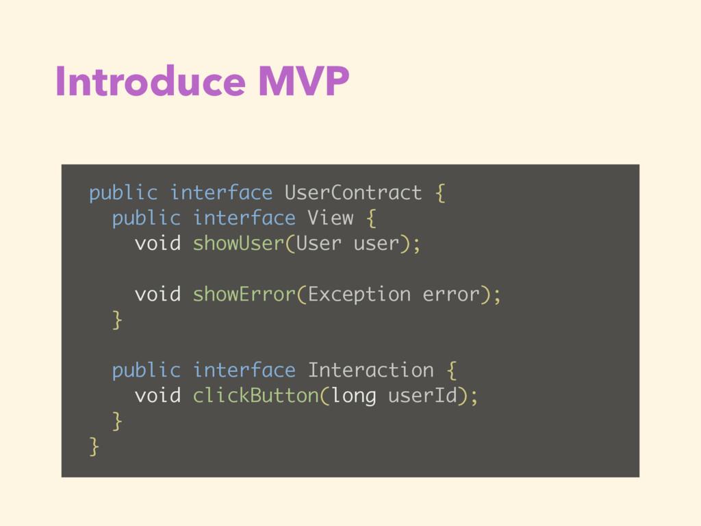 Introduce MVP public interface UserContract { p...