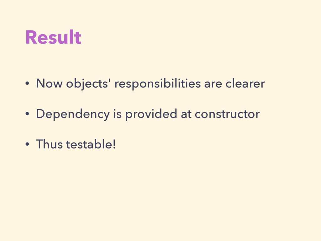 Result • Now objects' responsibilities are clea...