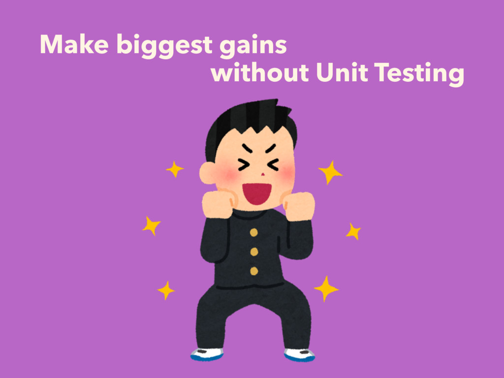 Make biggest gains without Unit Testing