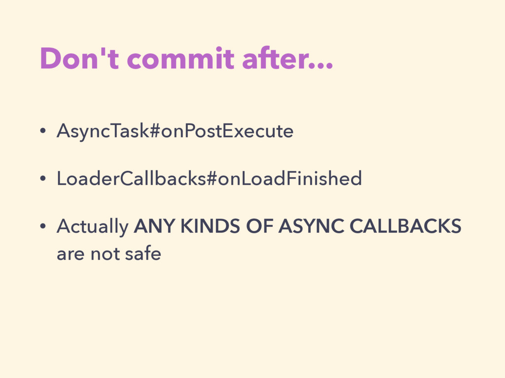 Don't commit after... • AsyncTask#onPostExecute...