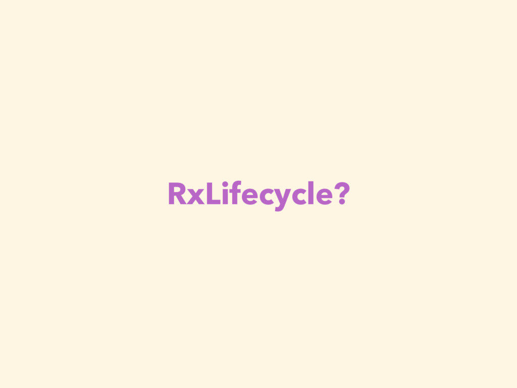 RxLifecycle?