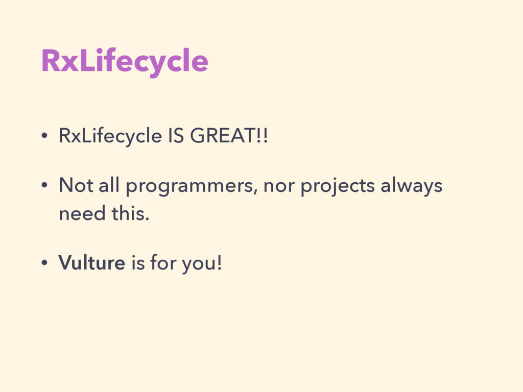 RxLifecycle • RxLifecycle IS GREAT!! • Not all ...